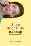 I So Don't Do Makeup - Barrie Summy