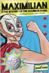 Maximilian & the Mystery of the Guardian Angel: A Bilingual Lucha Libre Thriller - Xavier Garza