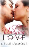 Undying Love: (An Erotic Love Story, Book 1) (Volume 1) - Nelle L'Amour