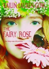 The Fairy Rose (The Fairy Rose Chronicles #1) - Kailin Gow