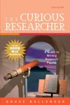 The Curious Researcher: A Guide to Writing Research Papers - Bruce Ballenger