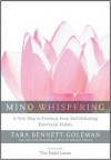 Mind Whispering: A New Map to Freedom from Self-Defeating Emotional Habits - Tara Bennett-Goleman, Dalai Lama XIV