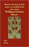 Mozart: The Man and the Artist, as Revealed in His Own Words - Wolfgang Amadeus Mozart