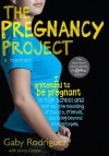 The Pregnancy Project: A Memoir - Gaby Rodriguez