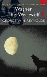 Wagner the Werewolf - George W.M. Reynolds
