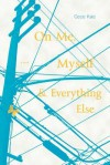 On Me, Myself, and Everything Else - Cece Kae