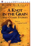 A Knot in the Grain and Other Stories - Robin McKinley