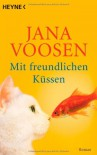 Mit freundlichen Küssen: Roman - Jana Voosen