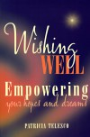 Wishing Well: Empowering Your Hopes and Dreams - Patricia J. Telesco