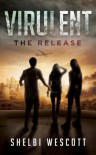 Virulent: The Release - Shelbi Wescott