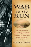 War on the Run: The Epic Story of Robert Rogers and the Conquest of America's First Frontier - John F.  Ross