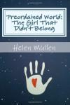 Preordained World:: The Girl That Didn't Belong - Helen Mullen