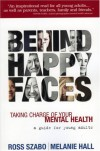 Behind Happy Faces: Taking Charge of Your Mental Health - A Guide for Young Adults - Ross Szabo