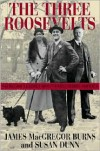 The Three Roosevelts: Patrician Leaders Who Transformed America - James MacGregor Burns,  Susan Dunn