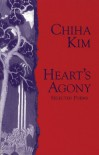 Heart's Agony: Selected Poems of Chiha Kim - Chiha Kim, Won-Chun Kim