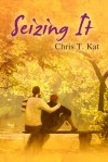 Seizing It - Chris T. Kat