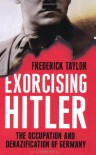 Exorcising Hitler - Frederick Taylor
