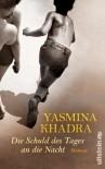 Die Schuld Des Tages An Die Nacht: Roman - Yasmina Khadra