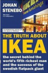 The Truth about Ikea: The Secret Behind the World's Fifth Richest Man and the Success of the Flatpack Giant - Johan Stenebo