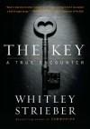 The Key: A True Encounter - Whitley Strieber