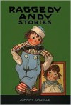 Raggedy Andy Stories: Introducing the Little Rag Brother of Raggedy Ann(Raggedy Ann Stories Series) - Johnny Gruelle, Kim Gruelle
