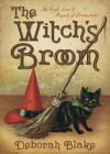 The Witch's Broom: The Craft, Lore & Magick of Broomsticks - Deborah Blake