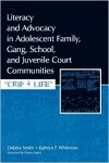Literacy and Advocacy in Adolescent Family, Gang, School, and Juvenile Court Communities: Crip 4 Life - Debbie Smith, Kathryn F. Whitmore