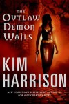 The Outlaw Demon Wails (The Hollows, Book 6) By Kim Harrison - -Author-