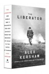 The Liberator: One World War II Soldier's 500-Day Odyssey from the Beaches of Sicily to the Gates of Dachau - Alex Kershaw