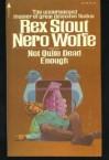 Not Quite Dead Enough - Rex Stout