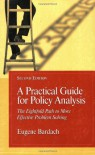 A Practical Guide For Policy Analysis: The Eightfold Path To More Effective Problem Solving - Eugene Bardach