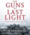 The Guns at Last Night Liberation Trilogy Volume 3 - Rick Atkinson