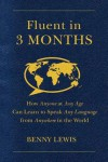Fluent in 3 Months: How Anyone at Any Age Can Learn to Speak Any Language from Anywhere in the World - Benny Lewis