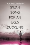 Swan Song for an Ugly Duckling - Michael Murphy