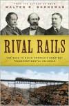 Rival Rails: The Race to Build America's Greatest Transcontinental Railroad - Walter R. Borneman