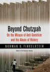 Beyond Chutzpah: On the Misuse of Anti-Semitism and the Abuse of History - Norman G. Finkelstein
