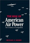 The Rise of American Air Power: The Creation of Armageddon - Professor Michael S. Sherry