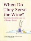 When Do They Serve the Wine?: The Folly, Flexibility, and Fun of Being a Woman - Liza Donnelly,  Roz Chast (Introduction)