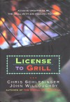 License to Grill: Achieve Greatness At The Grill With 200 Sizzling Recipes - Chris Schlesinger