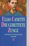 Die gerettete Zunge: Geschichte einer Jugend - Elias Canetti
