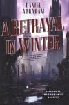 A Betrayal in Winter - Daniel Abraham