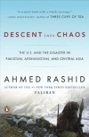 Descent into Chaos: The US & the Disaster in Pakistan, Afghanistan & Central Asia - Ahmed Rashid