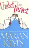 Under the Duvet: Notes on High Heels, Movie Deals, Wagon Wheels, Shoes, Reviews, Having the Blues, Builders, Babies, Families and Other - Marian Keyes