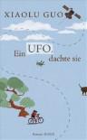 Ein Ufo Dachte Sie - Xiaolu Guo, Anne Rademacher