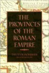 The Provinces of the Roman Empire - Theodor Mommsen, William P. Dickson, Francis Haverfield