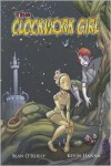 The Clockwork Girl - Sean O'Reilly, Kevin Hanna