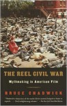 The Reel Civil War: Mythmaking in American Film - Bruce Chadwick