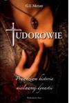 Tudorowie. Prawdziwa historia niesławnej dynastii - G.J. Meyer