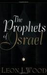 Prophets of Israel, The - Leon James Wood