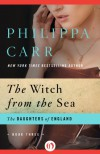 The Witch from the Sea: 3 (The Daughters of England) - Philippa Carr